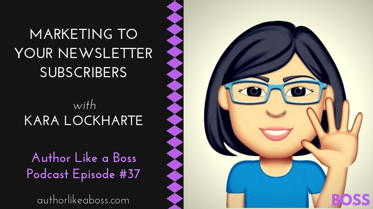 http://authorlikeaboss.libsyn.com/alab-037-marketing-to-your-newsletter-subscribers-with-kara-lockharte