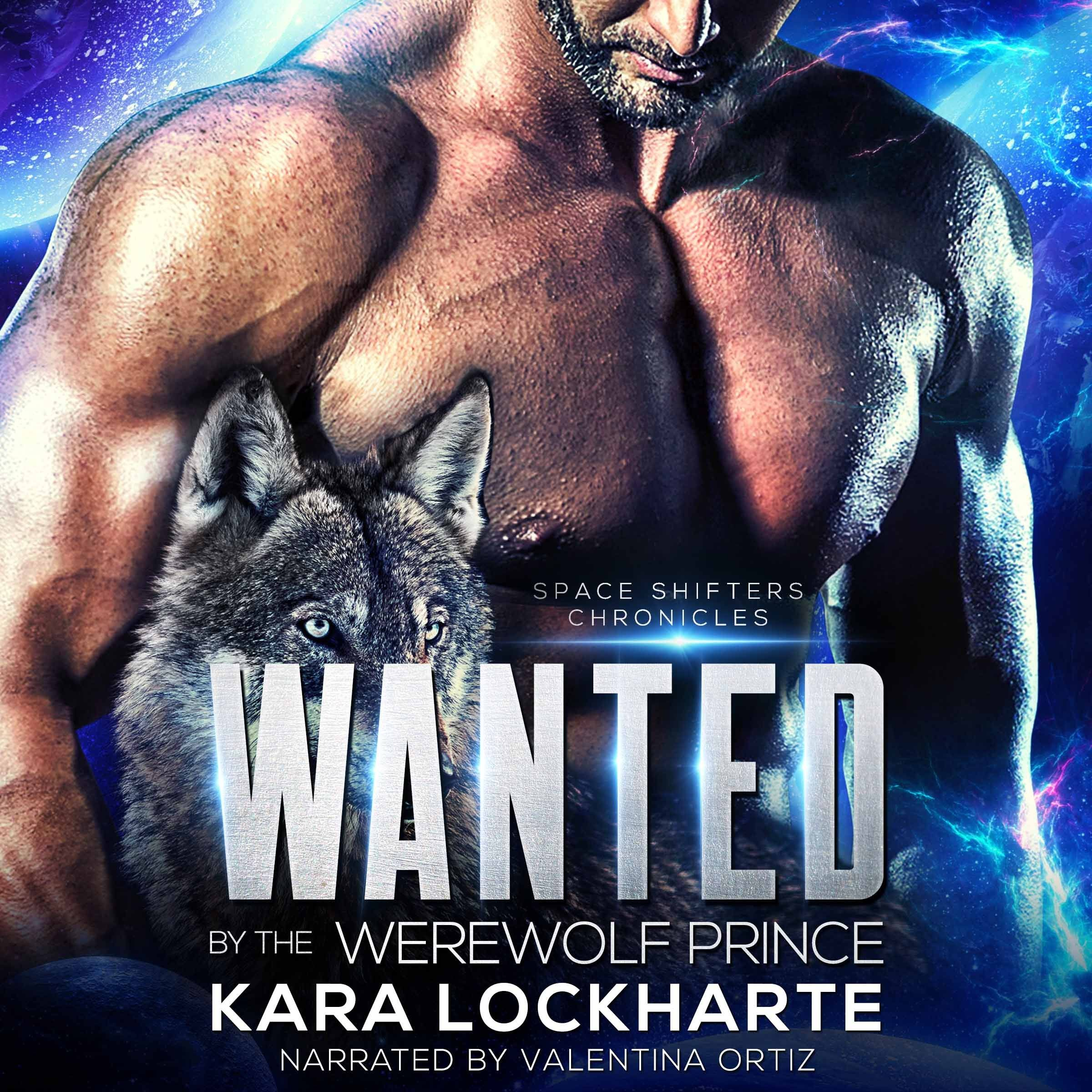 Wanted By the Werewolf Prince by Kara Lockharte audiobook - narrated by Valentina Ortiz